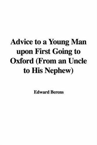 Advice to a Young Man upon First Going to Oxford (From an Uncle to His Nephew) by Edward Berens