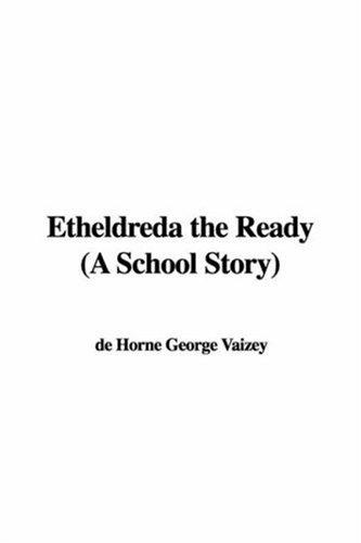 Etheldreda the Ready (A School Story) by de Horne George Vaizey