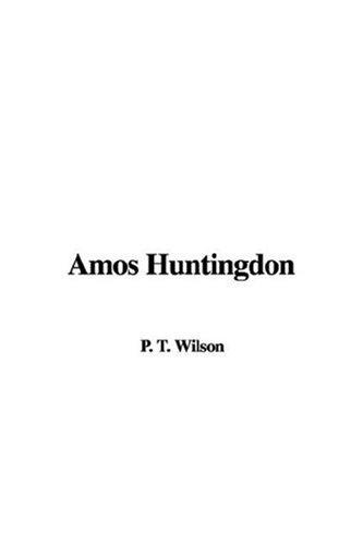 Amos Huntingdon by P. T. Wilson