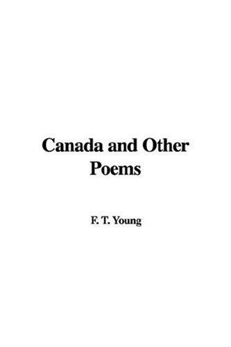 Canada and Other Poems by F. T. Young