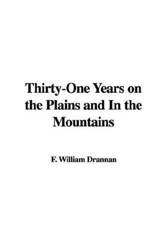 Thirty-One Years on the Plains and In the Mountains by F. William Drannan