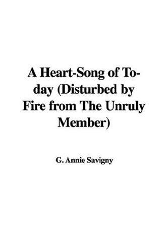 A Heart-Song of To-day (Disturbed by Fire from The Unruly Member) by G. Annie Savigny