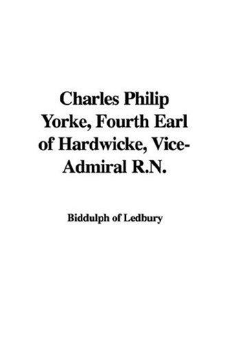 Charles Philip Yorke, Fourth Earl of Hardwicke, Vice-Admiral R.N by Biddulph of Ledbury