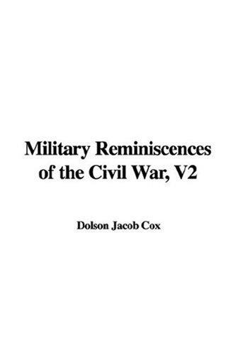 Military Reminiscences of the Civil War, V2 by Dolson Jacob Cox