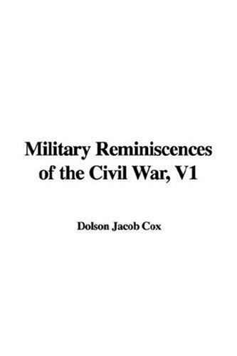 Military Reminiscences of the Civil War, V1 by Dolson Jacob Cox