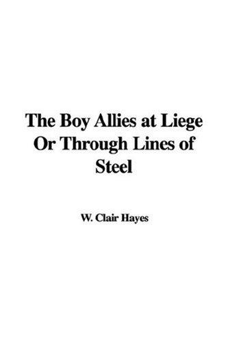 The Boy Allies at Liege Or Through Lines of Steel by W. Clair Hayes