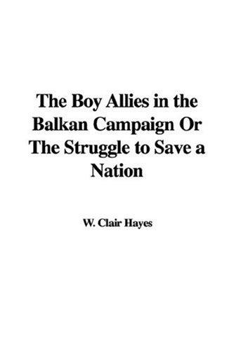 The Boy Allies in the Balkan Campaign Or The Struggle to Save a Nation by W. Clair Hayes