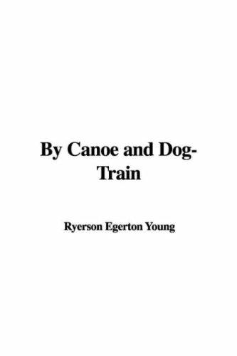 By Canoe and Dog-Train by Ryerson Egerton Young