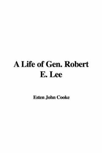A Life of Gen. Robert E. Lee by Esten John Cooke
