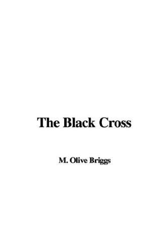 The Black Cross by M. Olive Briggs