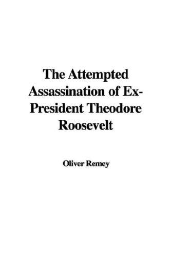 The Attempted Assassination of Ex-President Theodore Roosevelt by Oliver Remey