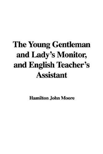 The Young Gentleman and Lady's Monitor, and English Teacher's Assistant by Hamilton John Moore