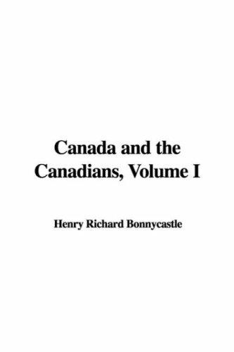 Canada and the Canadians, Volume I by Richard Henry Bonnycastle