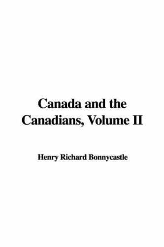 Canada and the Canadians, Volume II by Richard Henry Bonnycastle