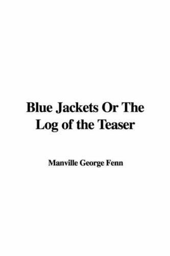 Blue Jackets Or The Log of the Teaser by Manville George Fenn