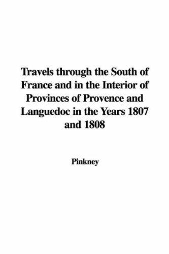 Travels through the South of France and in the Interior of Provinces of Provence and Languedoc in the Years 1807 and 1808 by Pinkney