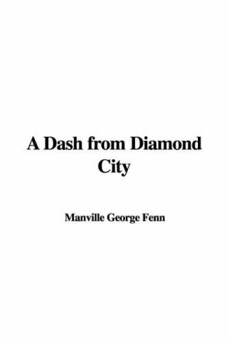 A Dash from Diamond City by Manville George Fenn