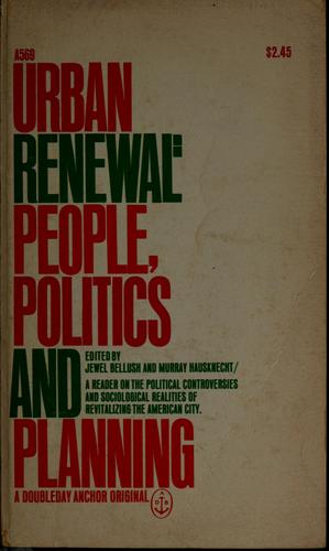 Urban renewal: people, politics, and planning by Jewel Bellush