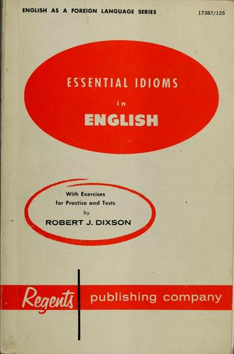 Essential idioms in English for the foreign born by Robert James Dixson