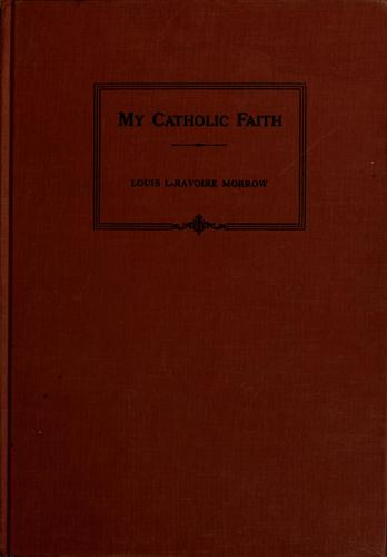My Catholic faith by Morrow, Louis La Ravoire Bp