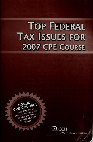 Top federal tax issues for 2007 CPE course by CCH Incorporated