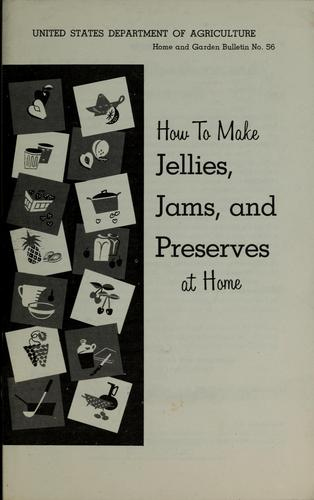How to make jellies, jams, and preserves at home by U. S. Dept. of Agriculture