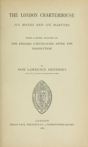 The London Charterhouse, its monks and its martyrs by Lawrence Hendriks