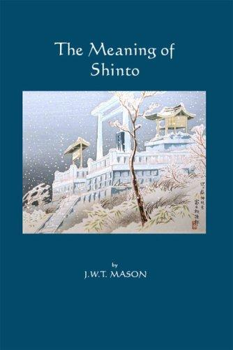 The Meaning of Shinto by J.W.T Mason