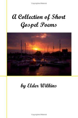 A Collection of Short Gospel Poems by Elder Wilkins