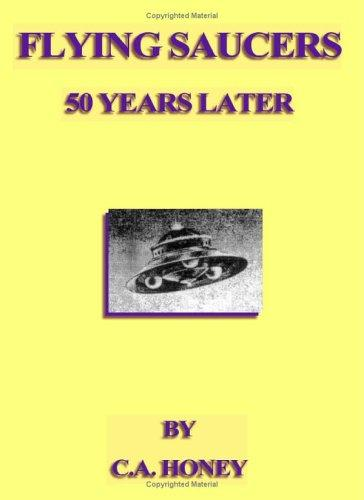 Flying Saucers - 50 Years Later by C. A. Honey