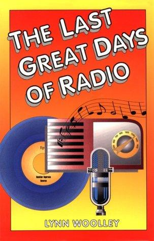 The last great days of radio by Lynn Woolley