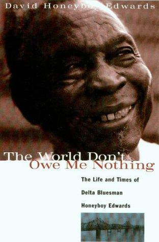 The world don't owe me nothing by Honeyboy Edwards