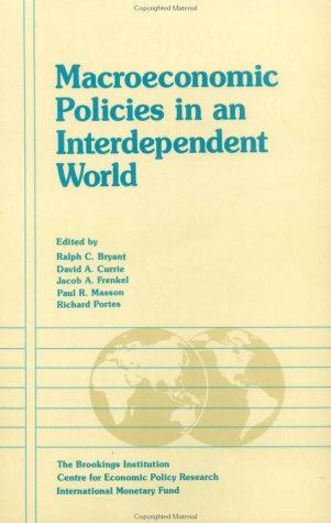 Macroeconomic policies in an interdependent world by edited by Ralph C. Bryant ... [et al.].