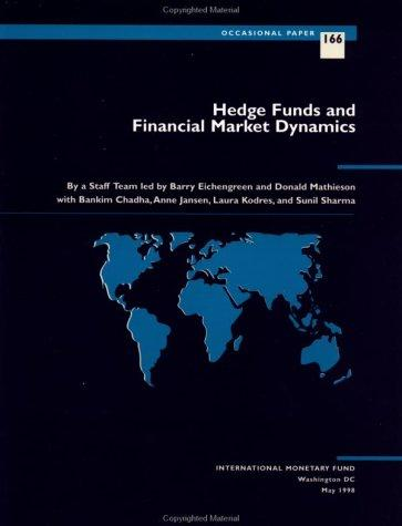 Hedge funds and financial market dynamics by by a staff team led by Barry Eichengreen and Donald Mathieson, with Bankim Chadha ... [et. al.].