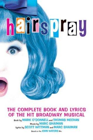 Hairspray: The Complete Book and Lyrics of the Hit Broadway Musical by Mark O'Donnell, Thomas Meehan, Marc Shaiman, Scott Whittman