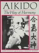 Aikido, the way of harmony by Stevens, John
