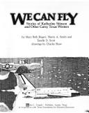 We can fly, stories of Katherine Stinson and other gutsy Texas women by Mary Beth Rogers