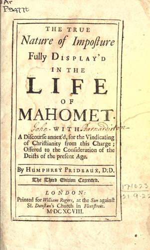 The true nature of imposture fully display'd in the life of Mahomet by Humphrey Prideaux