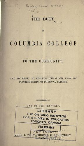 The duty of Columbia College to the community, and its right to exclude Unitarians from its professorships of physical science by Samuel Bulkley Ruggles
