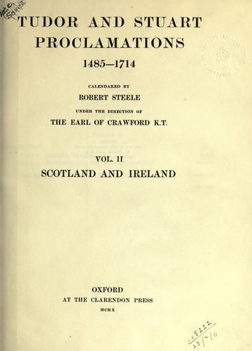 Tudor and Stuart proclamations 1485-1714, ii:  Scotland and Ireland by James Ludovic Lindsay Earl of Crawford