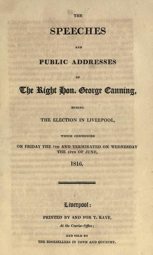 The speeches and public addresses of the Right Hon. George Canning during the election in Liverpool by Canning, George