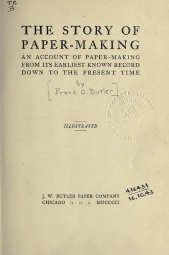 The story of paper-making by Frank O. Butler