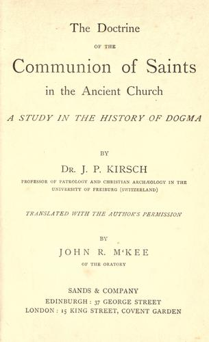 The doctrine of the communion of saints in the ancient church by Johann Peter Kirsch