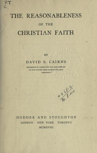 The reasonableness of the Christian faith by D. S. Cairns