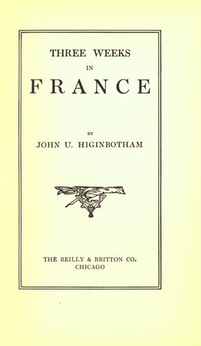 Three weeks in France by John U. Higinbotham