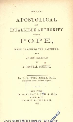 On the apostolical and infallible authority of the Pope by F. X. Weninger