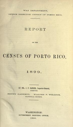 Report on the census of Porto Rico, 1899. by United States. War Dept. Puerto Rico Census Office.