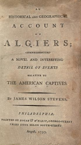 An historical and geographical account of Algiers by James Wilson Stevens