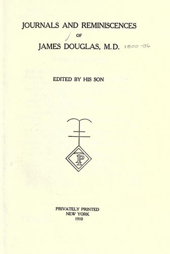 Journals and reminiscences of James Douglas, M.D by Douglas, James
