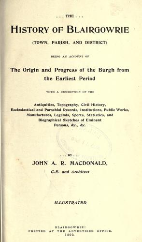The history of Blairgowrie (town, parish, and district) by John A. R. MacDonald